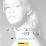 Haydn, Szymanowski,Chopin Aleksandra Mikulska, Klavier Ogm 111027